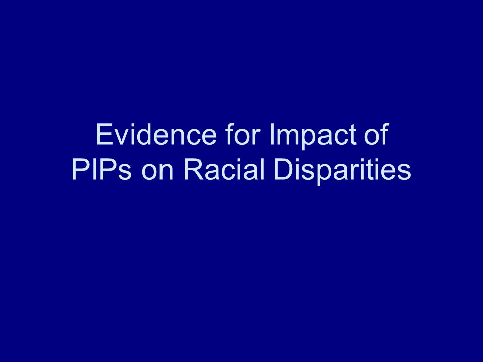 Evidence for Impact of PIPs on Racial Disparities