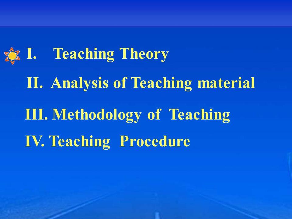II. Analysis of Teaching material III. Methodology of Teaching IV.