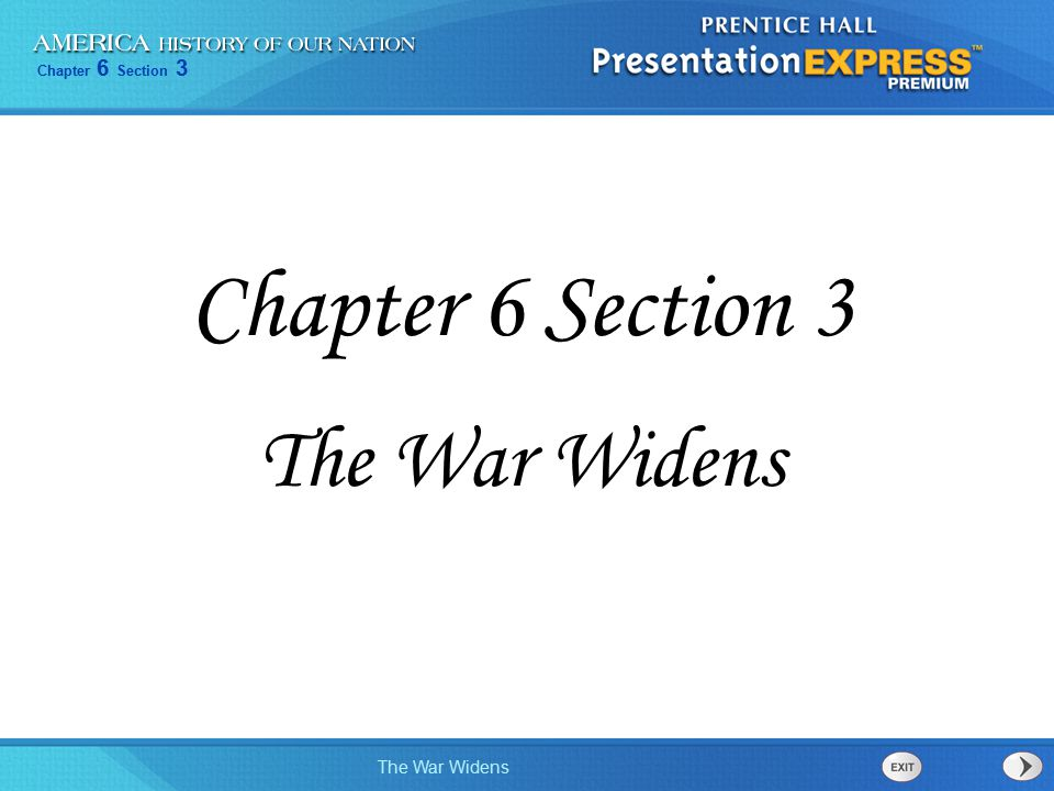 Chapter 6 Section 3 The War Widens Objectives I can describe how the war widened and effected more people and areas.