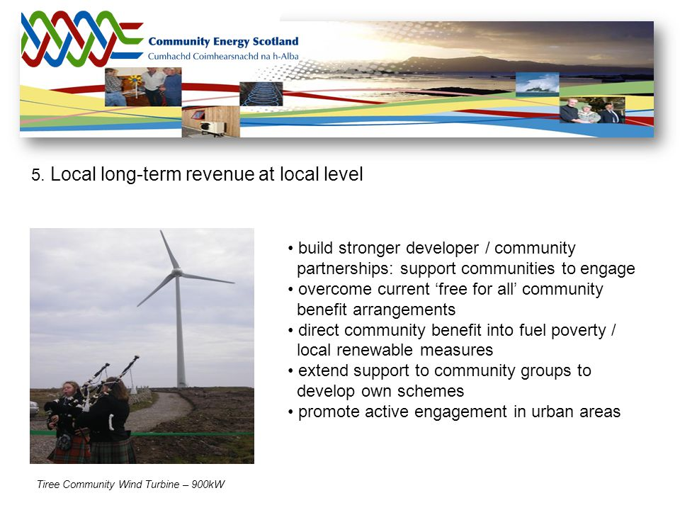5. Local long-term revenue at local level build stronger developer / community partnerships: support communities to engage overcome current 'free for