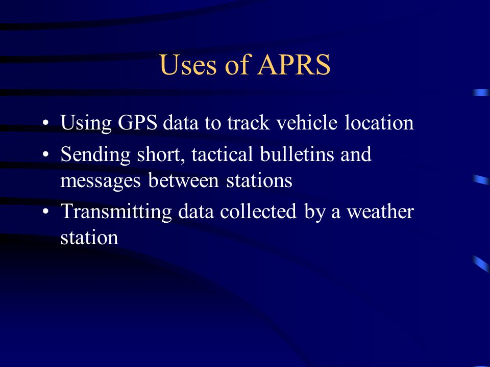 The APRS Network Home stations Mobile and Portable GPS enabled stations (trackers) Digipeaters (Wide-area and Fill-in) Internet I-Gates Automatic Weather Stations