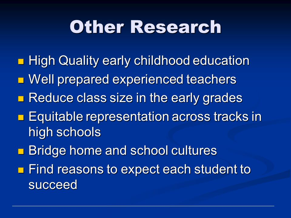 Other Research High Quality early childhood education High Quality early childhood education Well prepared experienced teachers Well prepared experien