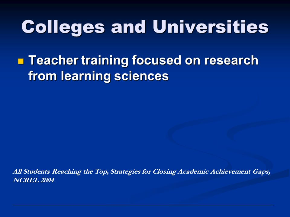 Colleges and Universities Teacher training focused on research from learning sciences Teacher training focused on research from learning sciences All