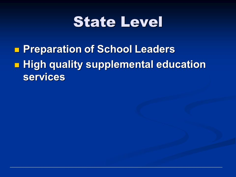 State Level Preparation of School Leaders Preparation of School Leaders High quality supplemental education services High quality supplemental educati