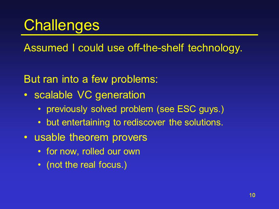10 Challenges Assumed I could use off-the-shelf technology. But ran into a few problems: scalable VC generation previously solved problem (see ESC guy