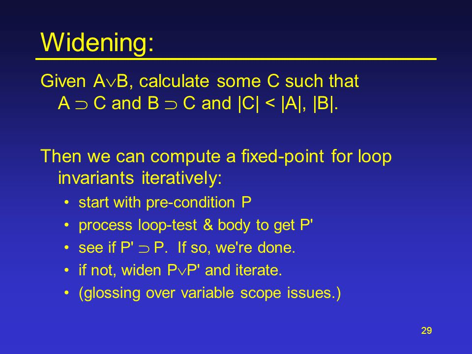 29 Widening: Given A  B, calculate some C such that A  C and B  C and |C| < |A|, |B|.