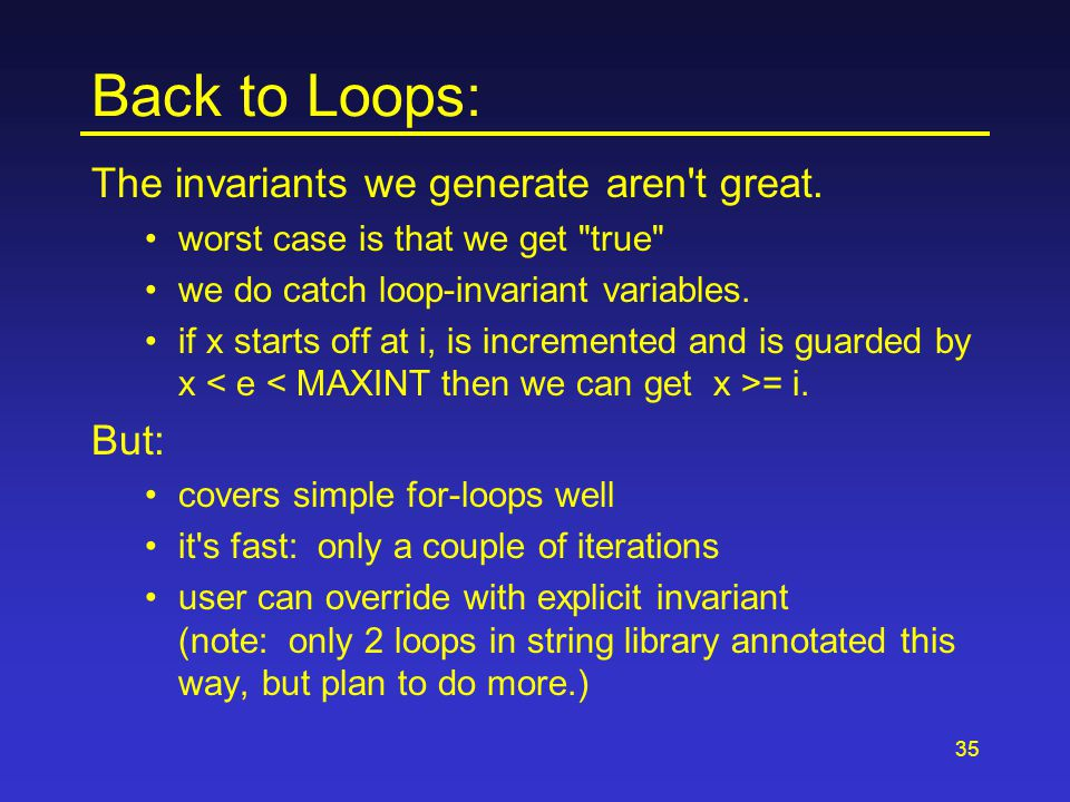 35 Back to Loops: The invariants we generate aren't great. worst case is that we get