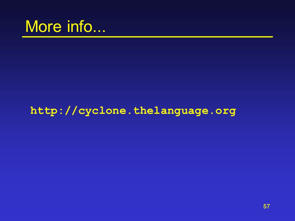 57 More info... http://cyclone.thelanguage.org