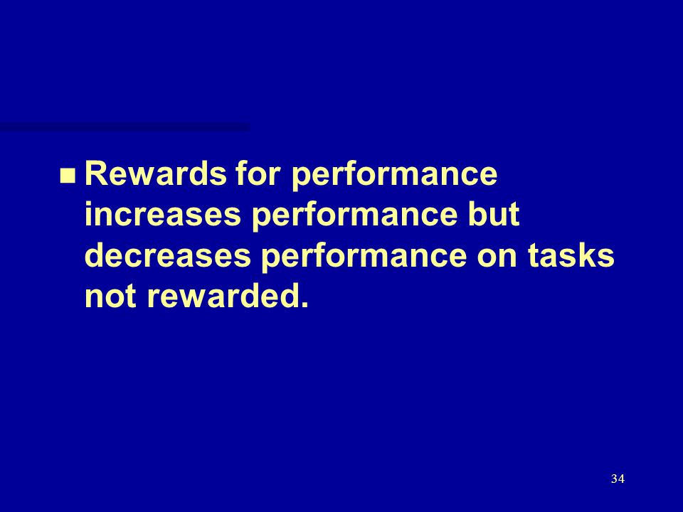 34 n n Rewards for performance increases performance but decreases performance on tasks not rewarded.