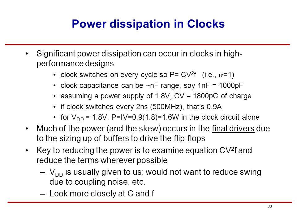 32 IR Drop Impacts on Clock Skew Ideal Vdd - Low delay - Low skew Conservative Vdd - High delay - Low skew Actual IR drop impact - delay about 5-15% larger - skew about 25-30% larger Delay (latency) Skew