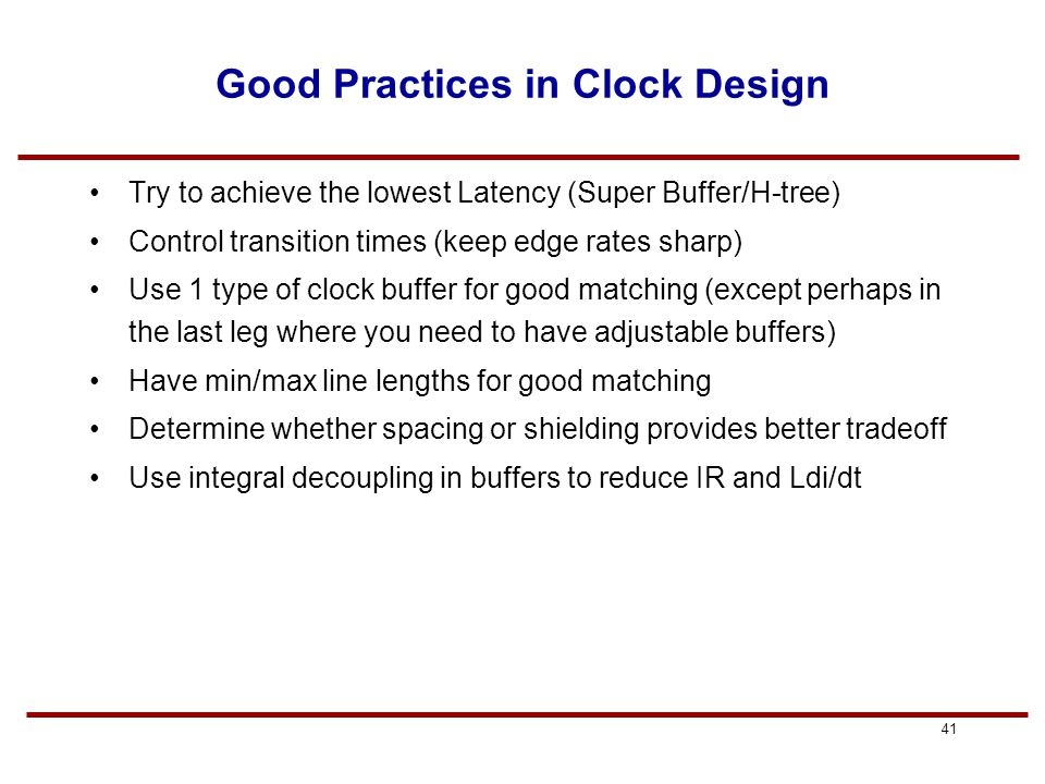 """40 Clock Design Today Route clock Route rest of nets Extract clock parasitics Perform timing verification Balance clock by """"snaking"""" route in reserved"""