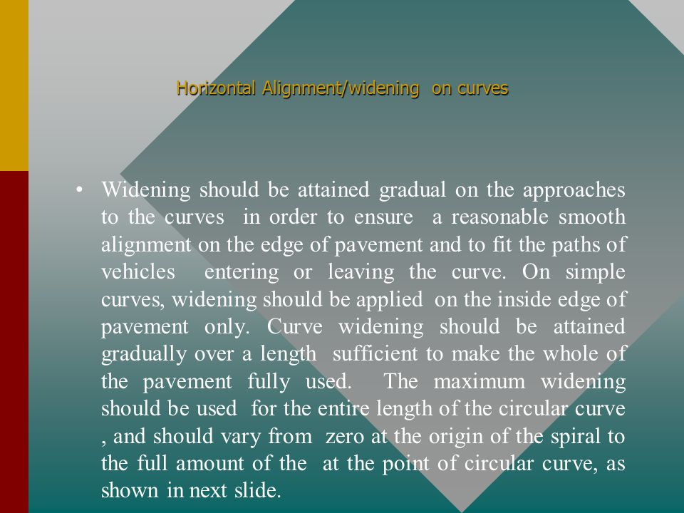 Horizontal Alignment/widening on curves As usually, in practice, curves with the radius greater than 300m do not need widening.