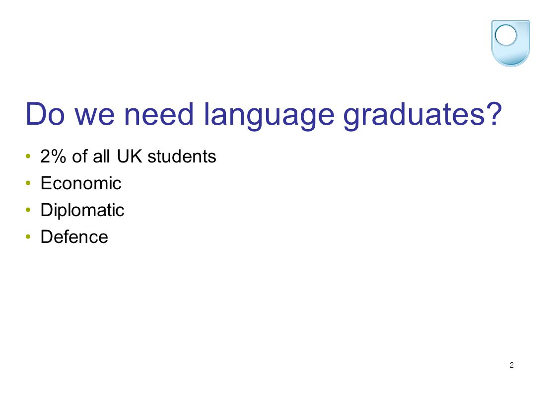2 Do we need language graduates 2% of all UK students Economic Diplomatic Defence