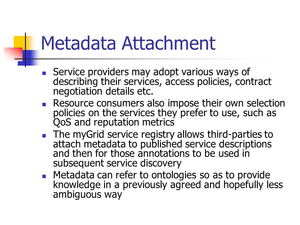 Metadata Attachment Service providers may adopt various ways of describing their services, access policies, contract negotiation details etc.
