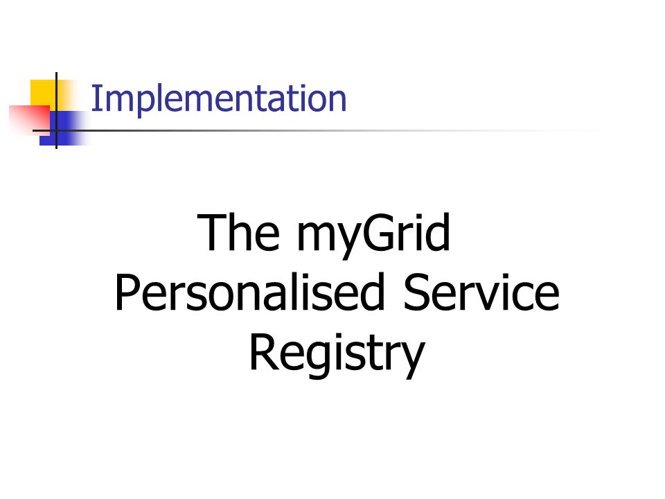 Implementation The myGrid Personalised Service Registry