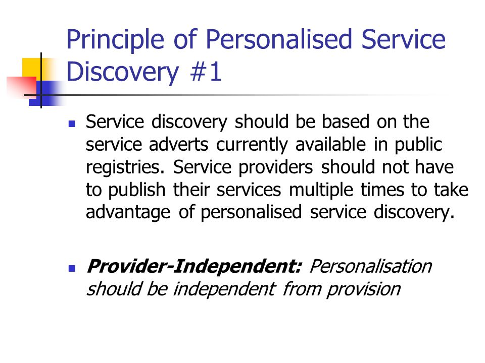 Principle of Personalised Service Discovery #1 Service discovery should be based on the service adverts currently available in public registries.