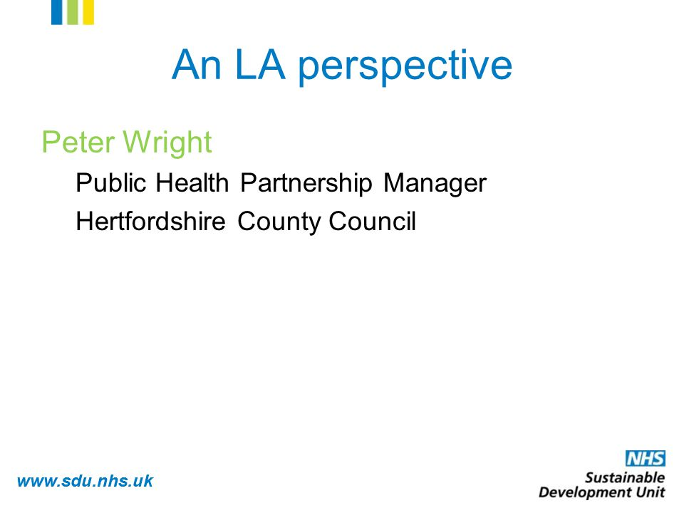 www.sdu.nhs.uk An LA perspective Peter Wright Public Health Partnership Manager Hertfordshire County Council