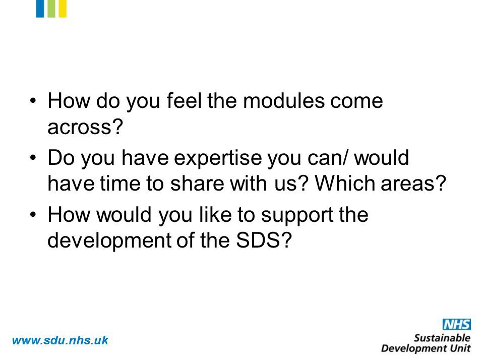www.sdu.nhs.uk How do you feel the modules come across.