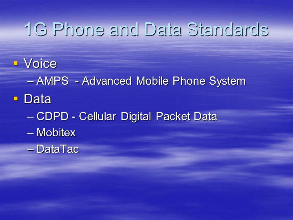 AMPS - Advanced Mobile Phone System  Analog Network  Uses Frequency Division Multi-Access  800 MHz  Low security  CDPD for data  Verizon and Alltel still operate networks