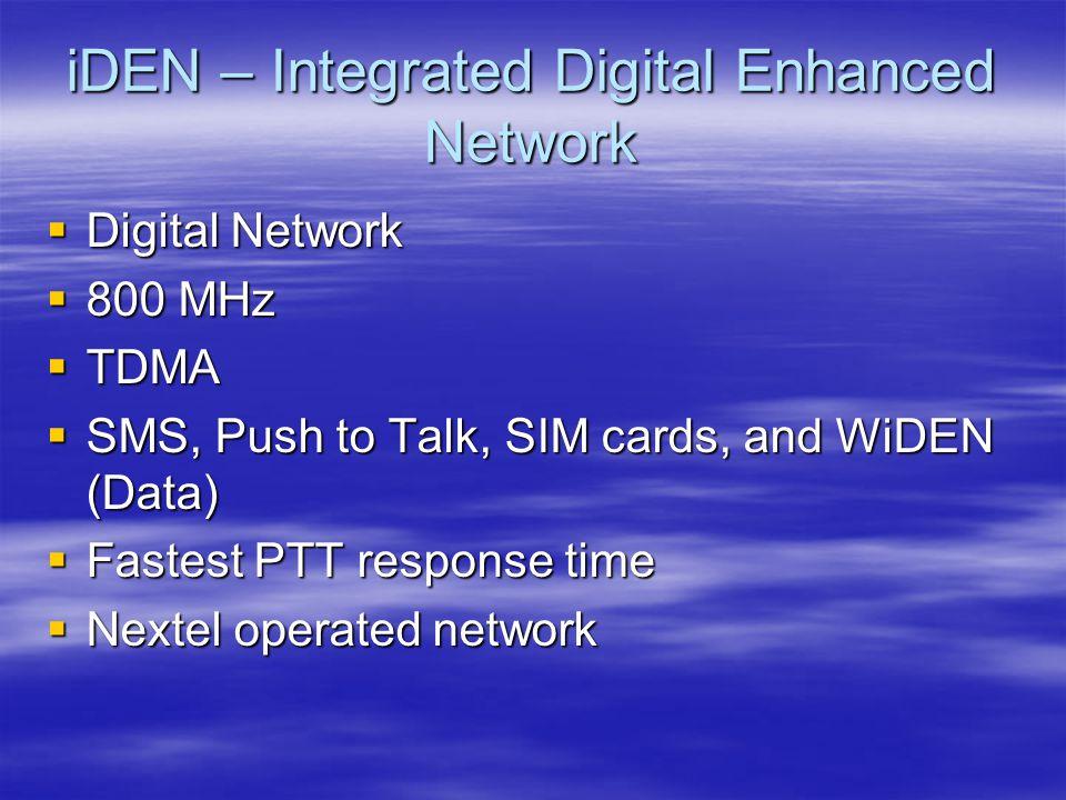 CDMA2000 1x EV-DO Evolution Data Optimized  Evolution of CDMA2000 1x  Revision 0 currently deployed in US –Max D/L of 320 KB/s –Max U/L of 77 KB/s  Revision A –Max D/L of 396 KB/s –Max U/L of 230 KB/s  Verizon and Sprint limited markets