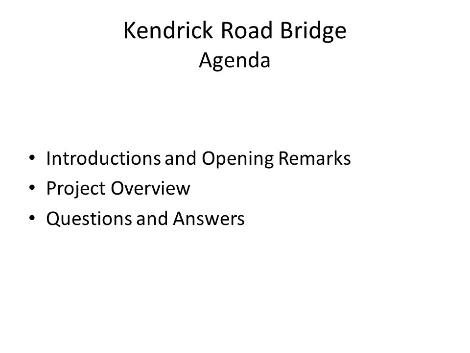 Kendrick Road Bridge Agenda Introductions and Opening Remarks Project Overview Questions and Answers
