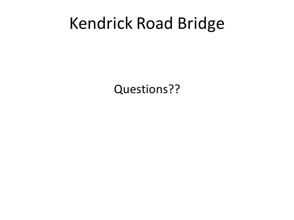 Kendrick Road Bridge Questions