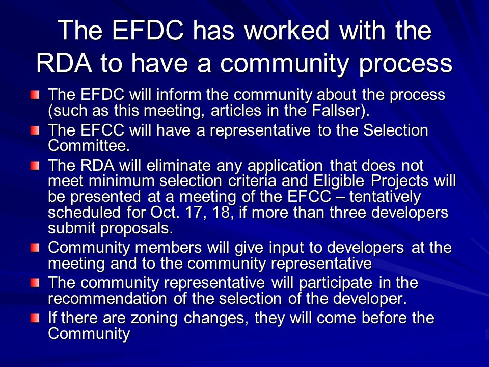 The EFDC has worked with the RDA to have a community process The EFDC will inform the community about the process (such as this meeting, articles in the Fallser).