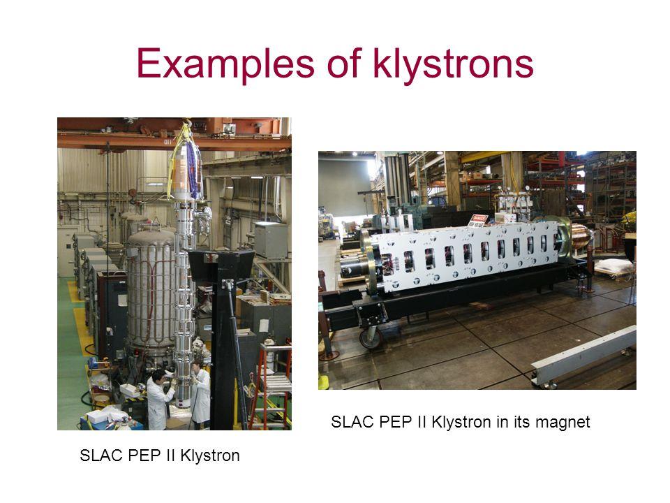 Examples of klystrons SLAC PEP II Klystron SLAC PEP II Klystron in its magnet