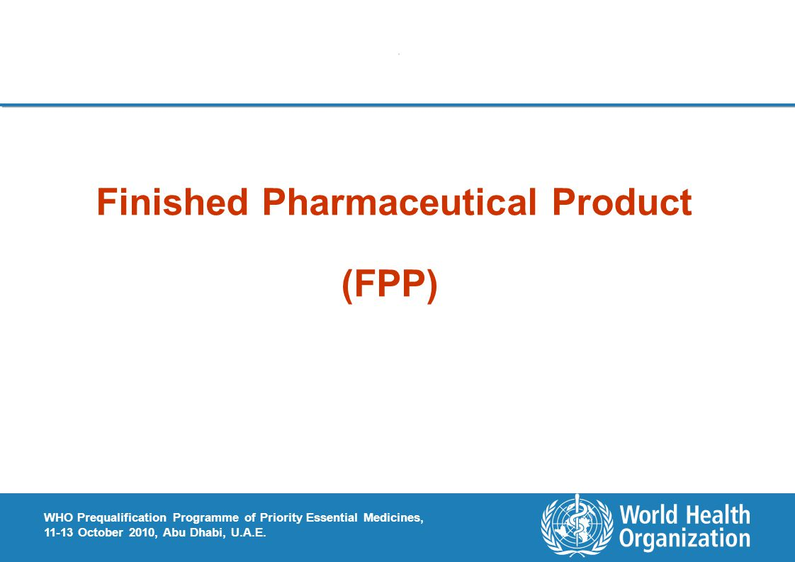 WHO Prequalification Programme of Priority Essential Medicines, 11-13 October 2010, Abu Dhabi, U.A.E..
