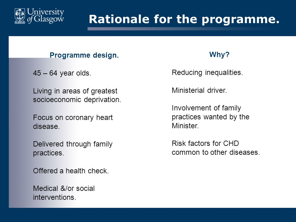 Rationale for the programme. Programme design. 45 – 64 year olds. Living in areas of greatest socioeconomic deprivation. Focus on coronary heart disea