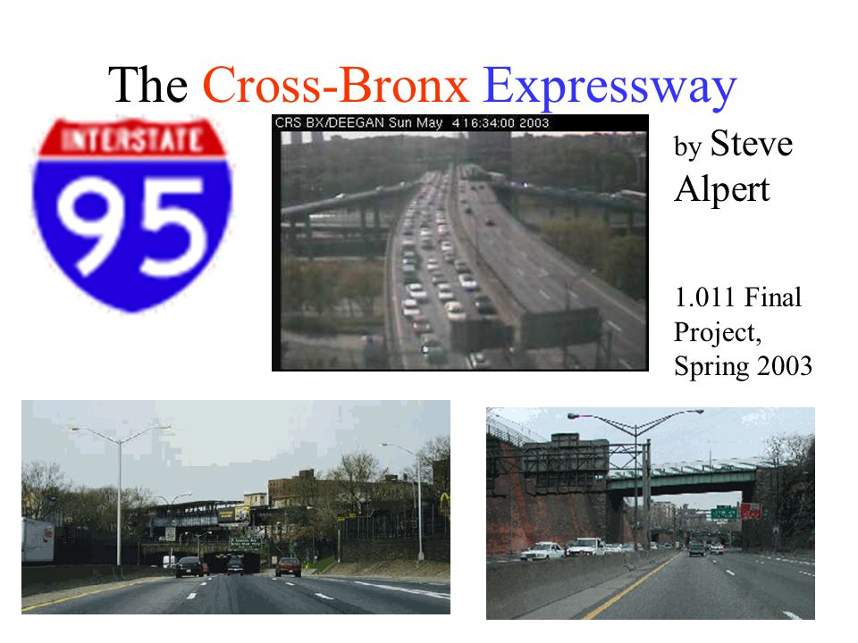 1 The Cross-Bronx Expressway by Steve Alpert 1.011 Final Project, Spring 2003
