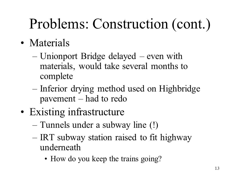 13 Problems: Construction (cont.) Materials –Unionport Bridge delayed – even with materials, would take several months to complete –Inferior drying me