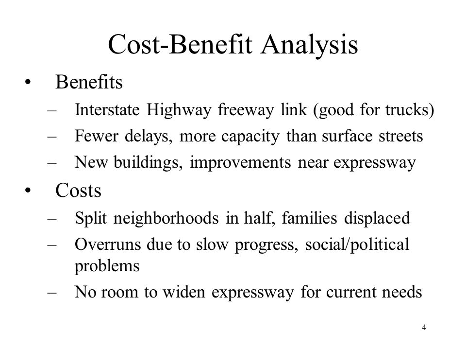 4 Cost-Benefit Analysis Benefits –Interstate Highway freeway link (good for trucks) –Fewer delays, more capacity than surface streets –New buildings,