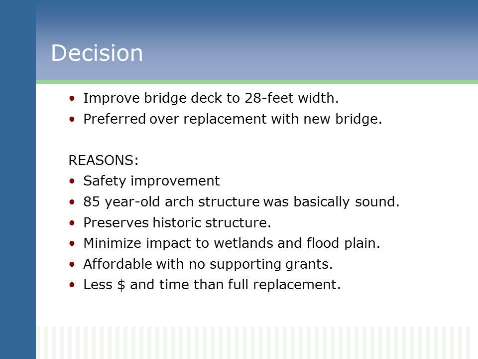 Decision Improve bridge deck to 28-feet width.Preferred over replacement with new bridge.