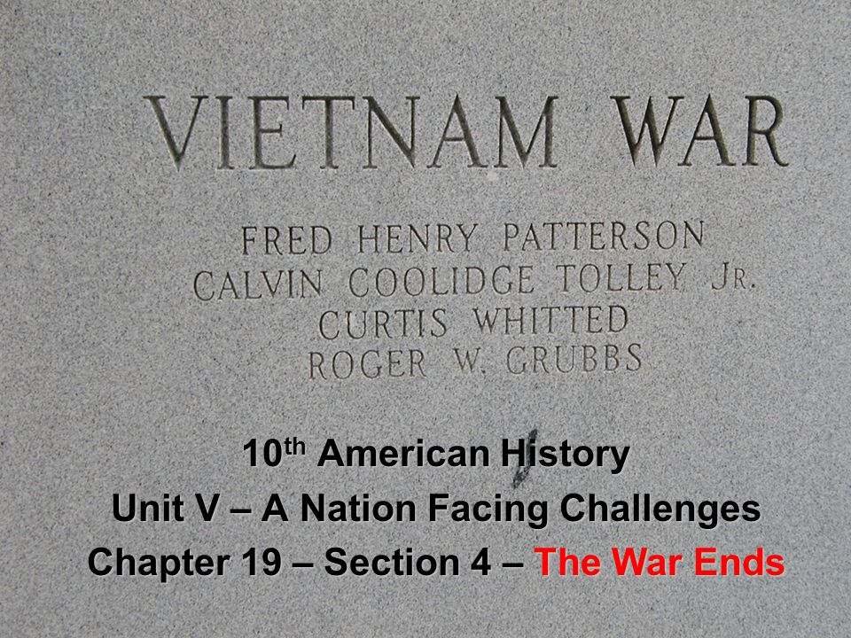 10 th American History Unit V – A Nation Facing Challenges Chapter 19 – Section 4 – The War Ends