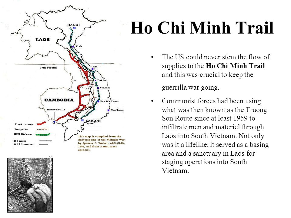 Ho Chi Minh Trail The US could never stem the flow of supplies to the Ho Chi Minh Trail and this was crucial to keep the guerrilla war going. Communis