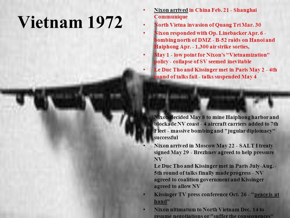 Vietnam 1972 Nixon arrived in China Feb. 21 - Shanghai CommuniqueNixon arrived North Vietna invasion of Quang Tri Mar. 30 Nixon responded with Op. Lin