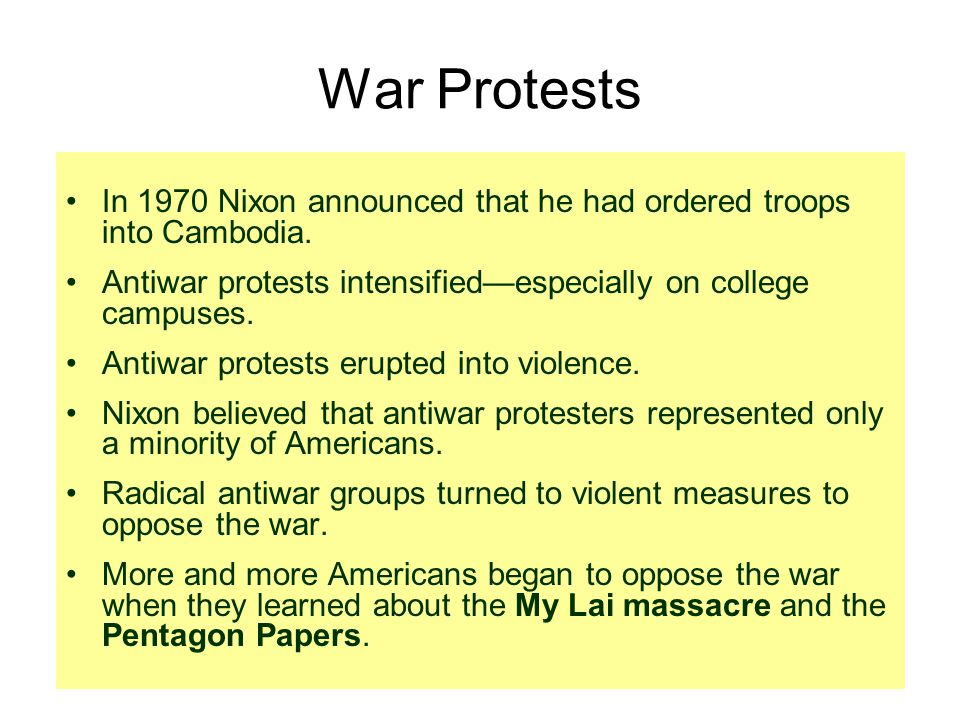 War Protests In 1970 Nixon announced that he had ordered troops into Cambodia. Antiwar protests intensified—especially on college campuses. Antiwar pr