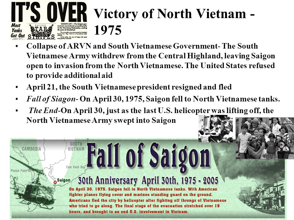 Victory of North Vietnam - 1975 Collapse of ARVN and South Vietnamese Government- The South Vietnamese Army withdrew from the Central Highland, leavin
