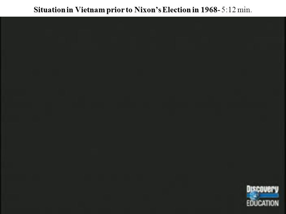 Situation in Vietnam prior to Nixon's Election in 1968- Situation in Vietnam prior to Nixon's Election in 1968- 5:12 min.