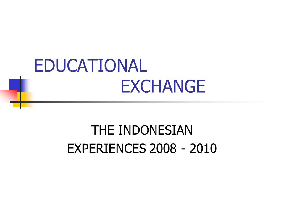EDUCATIONAL EXCHANGE THE INDONESIAN EXPERIENCES 2008 - 2010