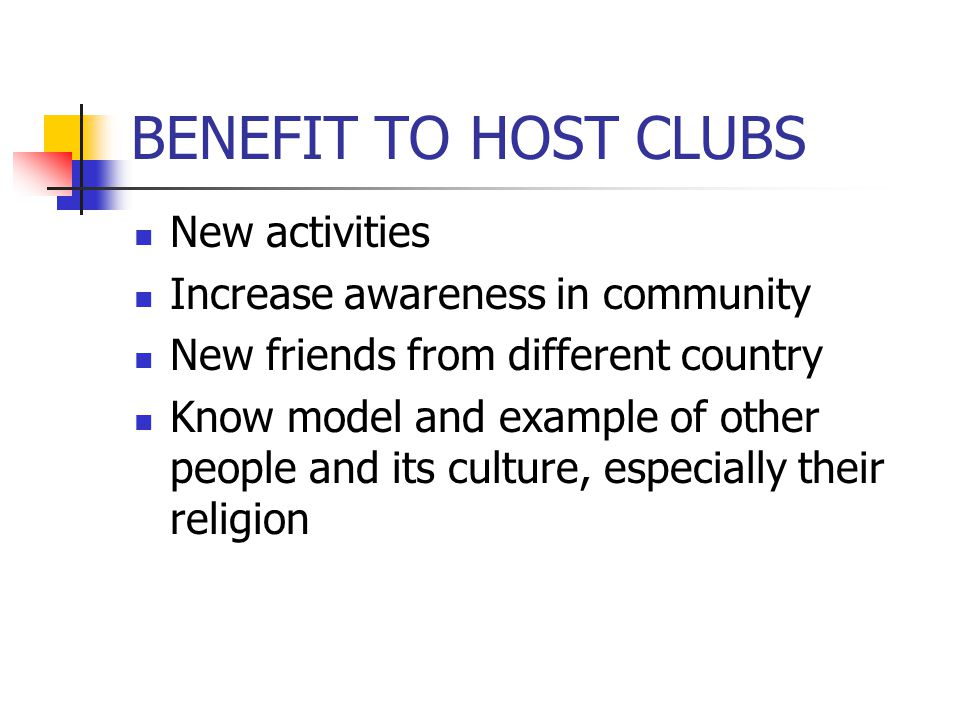 BENEFIT TO HOST CLUBS New activities Increase awareness in community New friends from different country Know model and example of other people and its