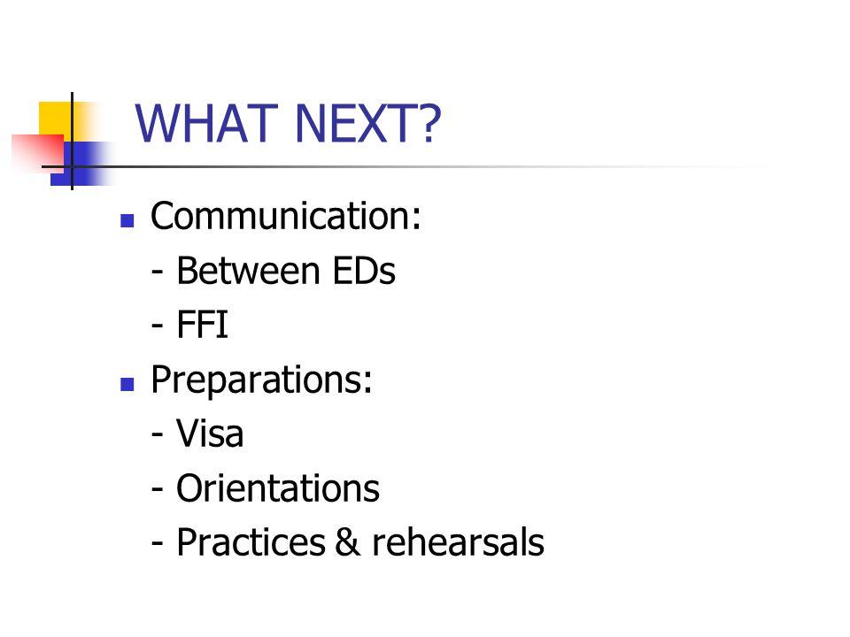 WHAT NEXT? Communication: - Between EDs - FFI Preparations: - Visa - Orientations - Practices & rehearsals
