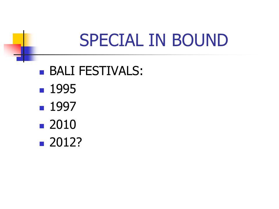SPECIAL IN BOUND BALI FESTIVALS: 1995 1997 2010 2012