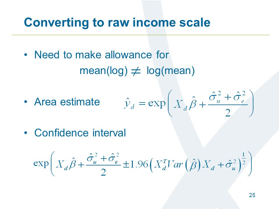 25 Converting to raw income scale Need to make allowance for mean(log) log(mean) Area estimate Confidence interval