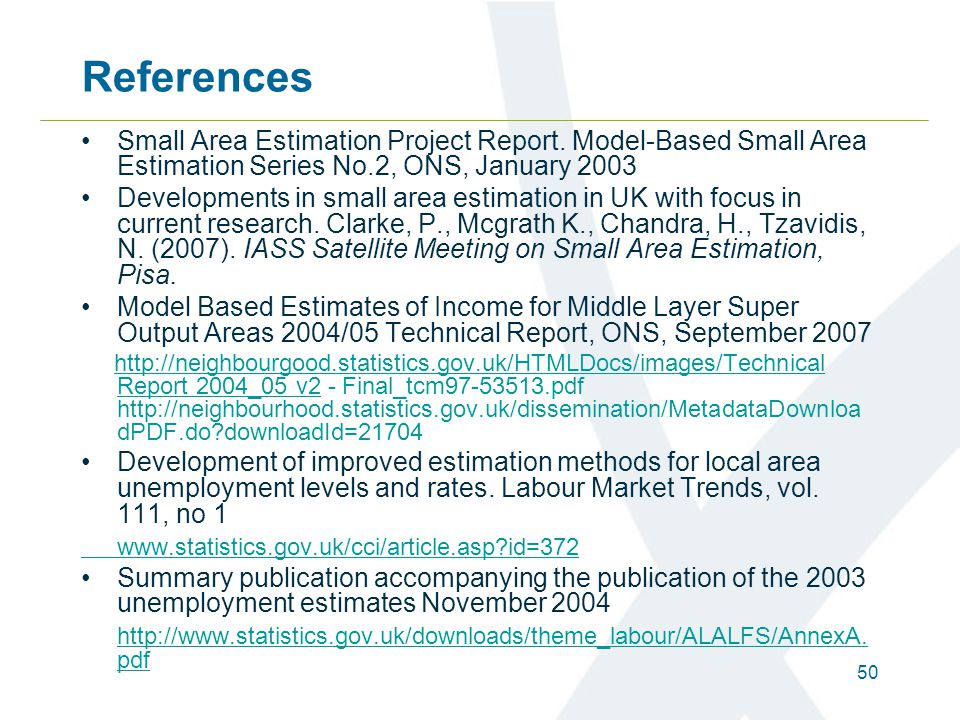 50 References Small Area Estimation Project Report. Model-Based Small Area Estimation Series No.2, ONS, January 2003 Developments in small area estima