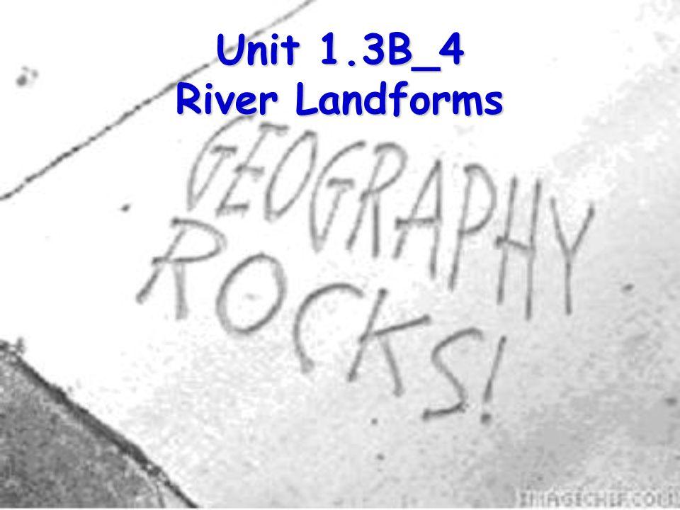 Unit 1.3B_4 River Landforms