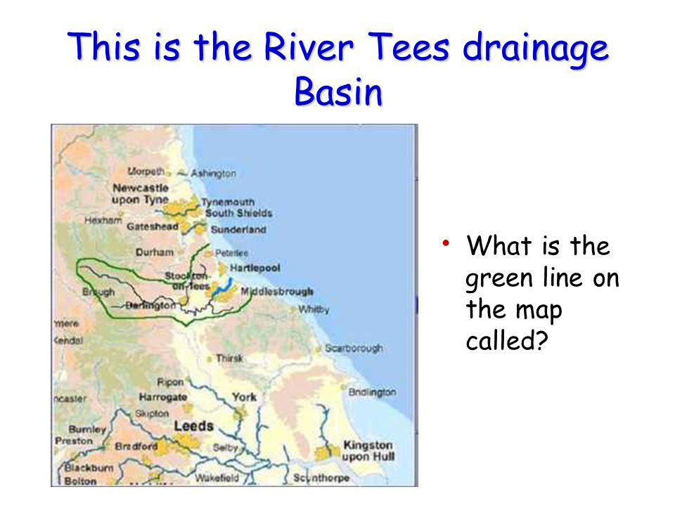 This is the River Tees drainage Basin What is the green line on the map called?
