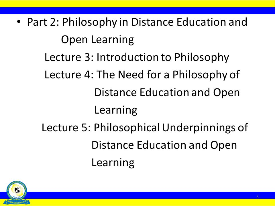 ODC 022: Philosophy and Scope of Distance Education and Open Learning Course Description Course Objectives Part 1: Distance Education and Open Learnin