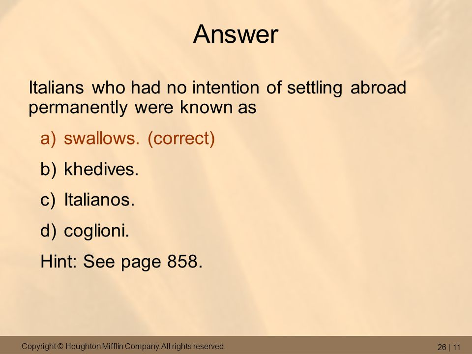 Copyright © Houghton Mifflin Company. All rights reserved. 26 | 11 Answer Italians who had no intention of settling abroad permanently were known as a
